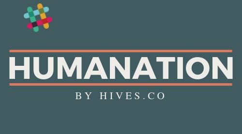 Humanation slack community by hives.co